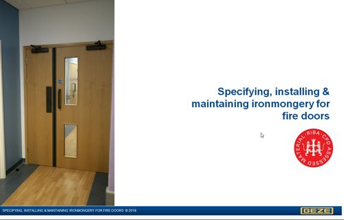 GEZE UK Ltd - Specifying, Installing and Maintaining Ironmongery for Fire Doors